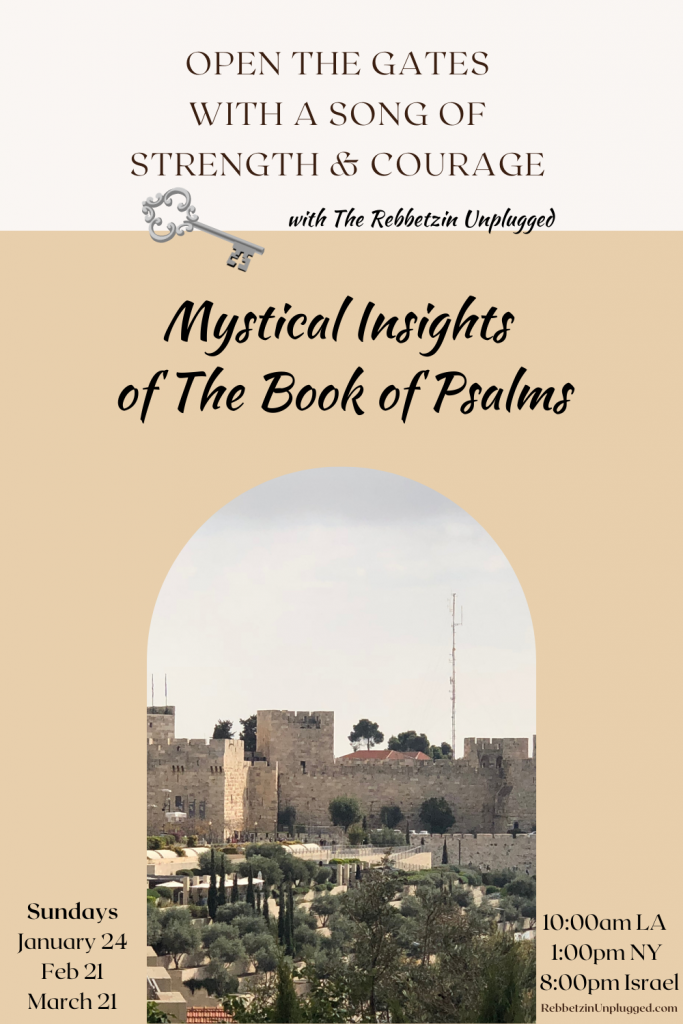 Mystical Insights of The Book of Psalms: A Class with The Rebbetzin Unplugged, Sundays, January 24, February 21, March 21 at 1:00pm EST